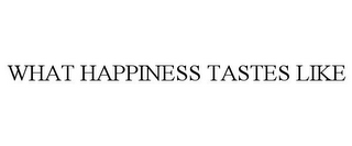mark for WHAT HAPPINESS TASTES LIKE, trademark #77345221