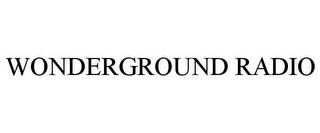 mark for WONDERGROUND RADIO, trademark #77345516