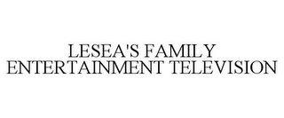 mark for LESEA'S FAMILY ENTERTAINMENT TELEVISION, trademark #77346349