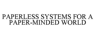 mark for PAPERLESS SYSTEMS FOR A PAPER-MINDED WORLD, trademark #77346583