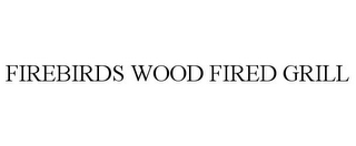 mark for FIREBIRDS WOOD FIRED GRILL, trademark #77346922