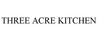 mark for THREE ACRE KITCHEN, trademark #77347898