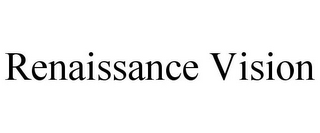 mark for RENAISSANCE VISION, trademark #77353920