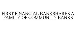 mark for FIRST FINANCIAL BANKSHARES A FAMILY OF COMMUNITY BANKS, trademark #77358941