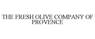 mark for THE FRESH OLIVE COMPANY OF PROVENCE, trademark #77366880
