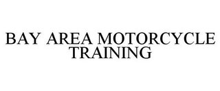 mark for BAY AREA MOTORCYCLE TRAINING, trademark #77373228