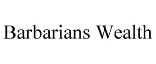 mark for BARBARIANS WEALTH, trademark #77374940