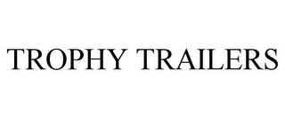 mark for TROPHY TRAILERS, trademark #77375101