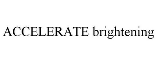 mark for ACCELERATE BRIGHTENING, trademark #77377320