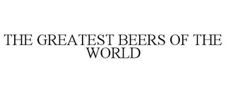 mark for THE GREATEST BEERS OF THE WORLD, trademark #77378665