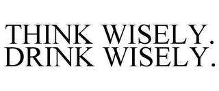 mark for THINK WISELY. DRINK WISELY., trademark #77380439
