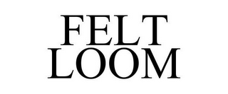 mark for FELT LOOM, trademark #77384773