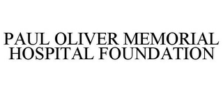 mark for PAUL OLIVER MEMORIAL HOSPITAL FOUNDATION, trademark #77385256