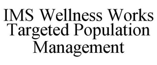 mark for IMS WELLNESS WORKS TARGETED POPULATION MANAGEMENT, trademark #77386215