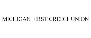 mark for MICHIGAN FIRST CREDIT UNION, trademark #77390899
