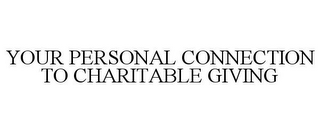 mark for YOUR PERSONAL CONNECTION TO CHARITABLE GIVING, trademark #77391391