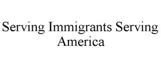 mark for SERVING IMMIGRANTS SERVING AMERICA, trademark #77392587