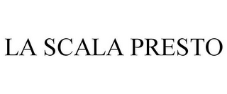 mark for LA SCALA PRESTO, trademark #77392865
