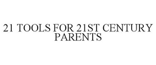 mark for 21 TOOLS FOR 21ST CENTURY PARENTS, trademark #77396906