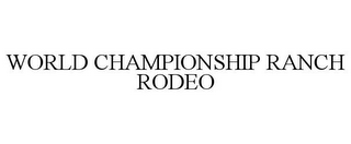 mark for WORLD CHAMPIONSHIP RANCH RODEO, trademark #77400025