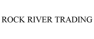 mark for ROCK RIVER TRADING, trademark #77400541