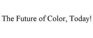mark for THE FUTURE OF COLOR, TODAY!, trademark #77405817