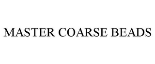 mark for MASTER COARSE BEADS, trademark #77408891