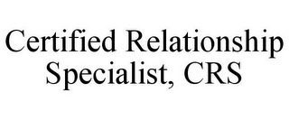 mark for CERTIFIED RELATIONSHIP SPECIALIST, CRS, trademark #77412832