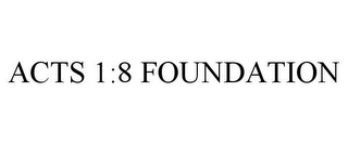 mark for ACTS 1:8 FOUNDATION, trademark #77413776