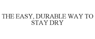mark for THE EASY, DURABLE WAY TO STAY DRY, trademark #77415316