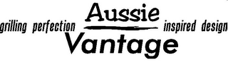 mark for GRILLING PERFECTION AUSSIE VANTAGE INSPIRED DESIGN, trademark #77415675