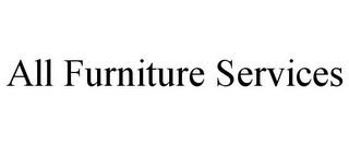 mark for ALL FURNITURE SERVICES, trademark #77417511