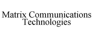 mark for MATRIX COMMUNICATIONS TECHNOLOGIES, trademark #77417528
