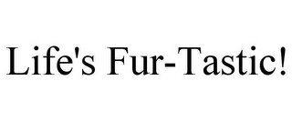 mark for LIFE'S FUR-TASTIC!, trademark #77417981