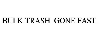mark for BULK TRASH. GONE FAST., trademark #77419842