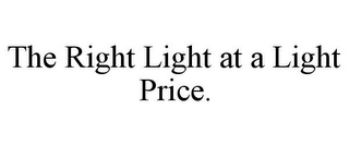mark for THE RIGHT LIGHT AT A LIGHT PRICE., trademark #77420916