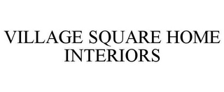 mark for VILLAGE SQUARE HOME INTERIORS, trademark #77421389