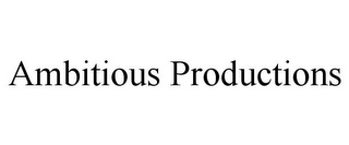 mark for AMBITIOUS PRODUCTIONS, trademark #77421694