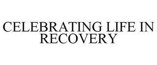 mark for CELEBRATING LIFE IN RECOVERY, trademark #77423958