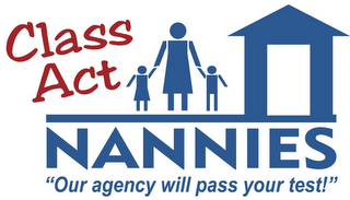 "mark for CLASS ACT NANNIES ""OUR AGENCY WILL PASS YOUR TEST!"", trademark #77425813"