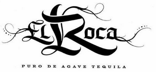 mark for EL ROCA PURO DE AGAVE TEQUILA, trademark #77426499
