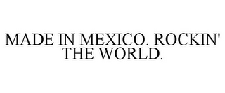 mark for MADE IN MEXICO. ROCKIN' THE WORLD., trademark #77426526
