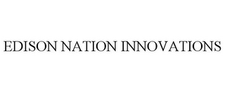 mark for EDISON NATION INNOVATIONS, trademark #77428201