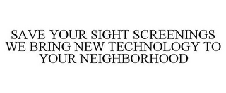 mark for SAVE YOUR SIGHT SCREENINGS WE BRING NEW TECHNOLOGY TO YOUR NEIGHBORHOOD, trademark #77433564