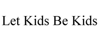 mark for LET KIDS BE KIDS, trademark #77437785