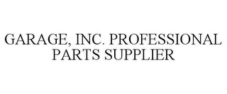mark for GARAGE, INC. PROFESSIONAL PARTS SUPPLIER, trademark #77438680