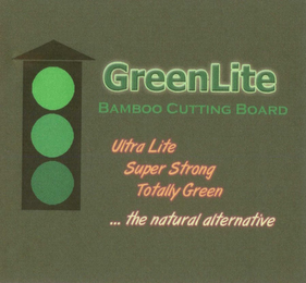 mark for GREENLITE BAMBOO CUTTING BOARD ULTRA LITE SUPER STRONG TOTALLY GREEN . . . THE NATURAL ALTERNATIVE, trademark #77442298