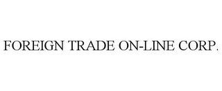 mark for FOREIGN TRADE ON-LINE CORP., trademark #77443047