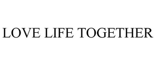 mark for LOVE LIFE TOGETHER, trademark #77445320