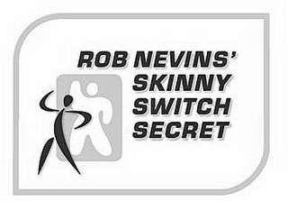 mark for ROB NEVINS' SKINNY SWITCH SECRET, trademark #77445499